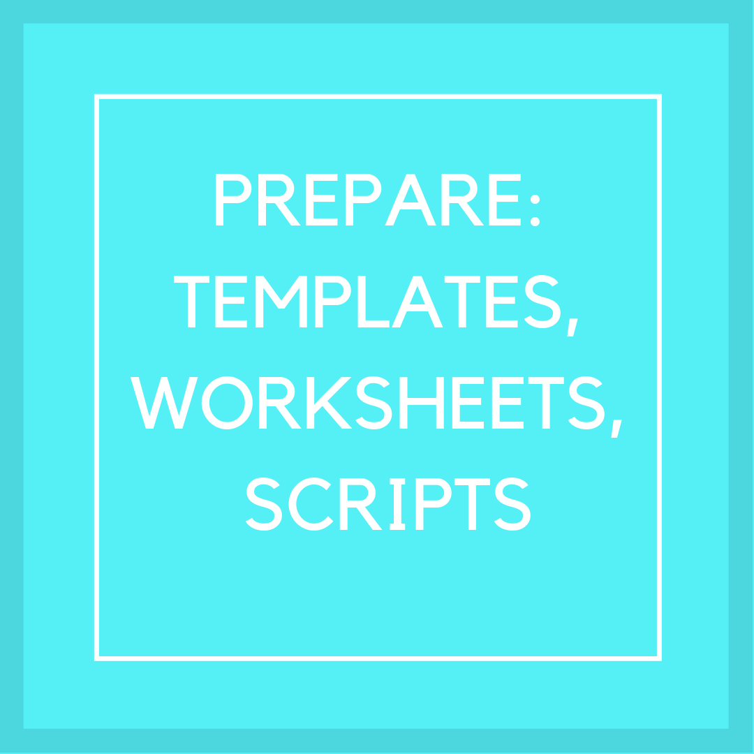 Prepare: templates, worksheets, scripts